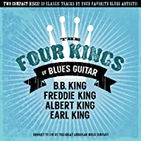 The Four Kings Of Blues Guitar : B.B., Freddie, Albert, Earl