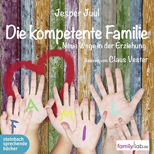 Die kompetente Familie: Neue Wege in der Erziehung
