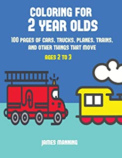 Coloring for 2 Year Olds: A coloring book for toddlers with thick outlines for easy coloring: with pictures of trains, cars, planes, trucks, boats, lorries and other modes of transport