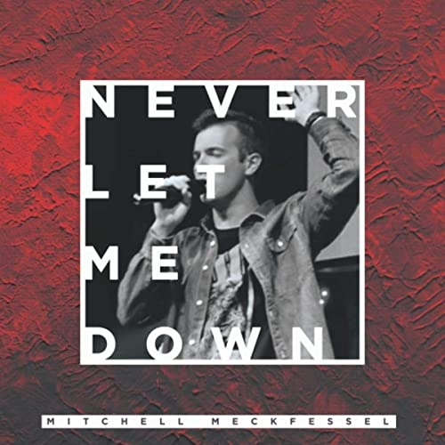 Mitchell Meckfessel - Never Let Me Down 2019