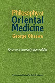 Philosophy of Oriental Medicine: Key to Your Personal Judging Ability by George Ohsawa(1991-11-01)