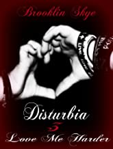 Disturbia 3: Love Me Harder (The Disturbia Trilogy)