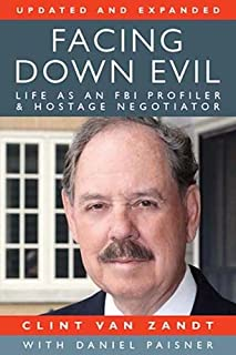 Facing Down Evil: Life as an FBI Profiler and Hostage Negotiator,  Updated and Expanded