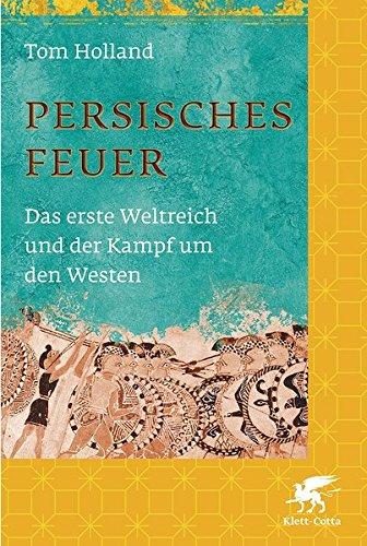 Persisches Feuer: Das erste Weltreich und der Kampf um den Westen