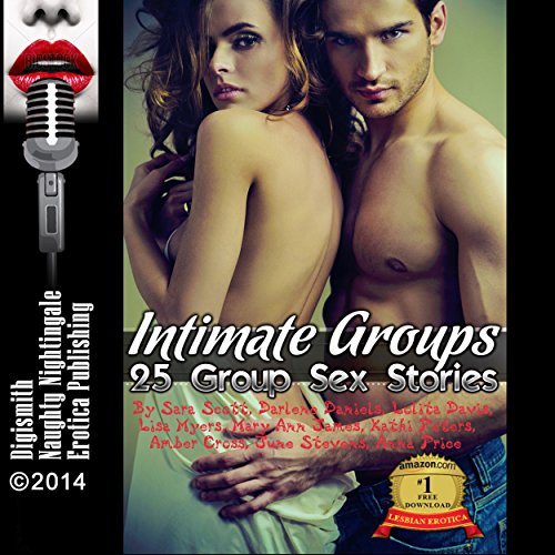 Intimate Groups     25 Group Sex Stories              By:                                                                                                                                 Sara Scott,                                                                                        Darlene Daniels,                                                                                        Lolita Davis,                   and others                          Narrated by:                                                                                                                                 Layla Dawn                      Length: 7 hrs and 22 mins     1 rating     Overall 5.0