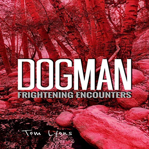 Dogman Frightening Encounters Audiobook By Tom Lyons cover art