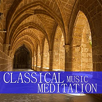 Classical Music Meditation: Relaxing Classical Piano Music For Calm And Concentration