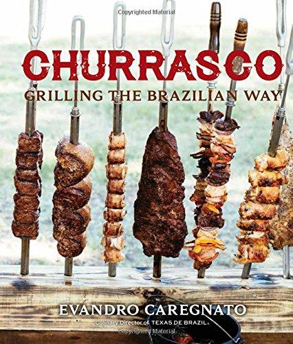 Churrasco: Grilling the Brazilian Way: Grilling the Brazillian Way