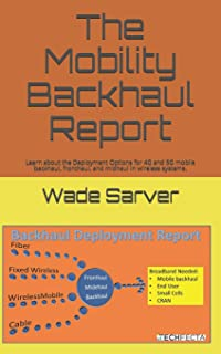 Mobility Backhaul Report: Backhaul Deployment Report. Learn about the Deployment Options for 4G and 5G mobile backhaul, fronthaul, and midhaul in wireless systems.