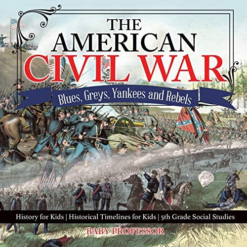 The American Civil War Blues Greys Yankees and Rebels History for Kids Historical Timelines product image