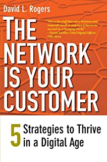 The Network Is Your Customer: Five Strategies to Thrive in a Digital Age