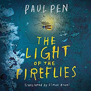 The Light of the Fireflies                   By:                                                                                                                                 Paul Pen,                                                                                        Simon Bruni - translator                               Narrated by:                                                                                                                                 Scott Merriman                      Length: 10 hrs and 18 mins     54 ratings     Overall 4.3