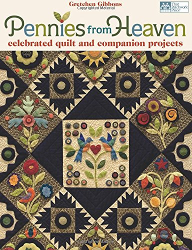 Pennies from Heaven: Celebrated Quilt and Companion Projects