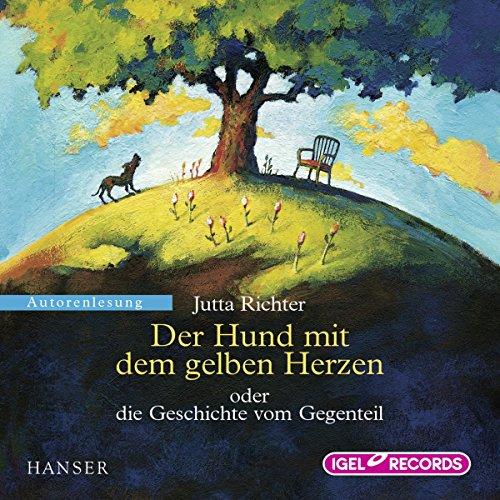 Der Hund mit dem gelben Herzen oder Die Geschichte vom Gegenteil audiobook cover art