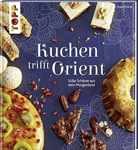 Kuchen trifft Orient: Süße Schätze aus dem Morgenland