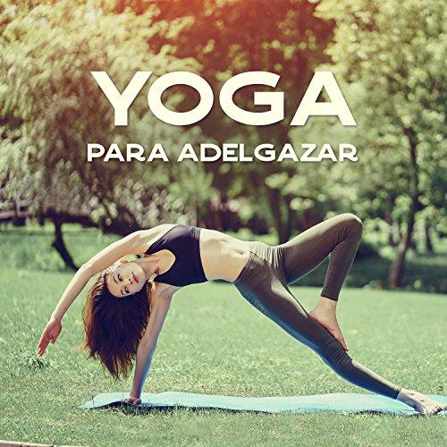 Yoga para adelgazar - Activa el metabolismo, acelera la pérdida de grasa, mejora la postura, aumenta los niveles de energía y bienestar
