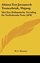 Abiasa Een Javaansch Tooneelstuk, Wajang: Met Een Hollandsche Vertaling En Toelichtende Nota (1878)
