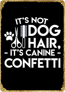 New Vintage Retro Metal Tin Sign Dog Grooming Not Hair Canine Confetti Pet Shop Outdoor Street & Home Bar Club Kitchen Restaurant Wall Art Decor Plaque Signs 12X8Inch
