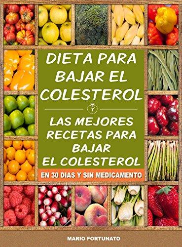 Dieta Para Bajar el Colesterol: Las Mejores Recetas Para Bajar el Colesterol en 30 Dias y Sin Medicamento