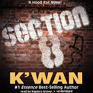 Section 8     A Hood Rat Novel              By:                                                                                                                                 K'wan                               Narrated by:                                                                                                                                 Napiera Groves                      Length: 9 hrs and 16 mins     332 ratings     Overall 4.4