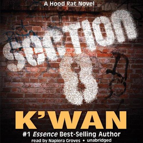 Section 8     A Hood Rat Novel              By:                                                                                                                                 K'wan                               Narrated by:                                                                                                                                 Napiera Groves                      Length: 9 hrs and 16 mins     333 ratings     Overall 4.4