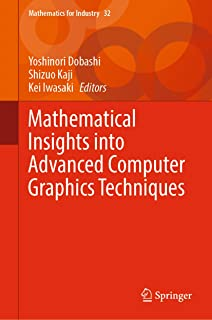Mathematical Insights into Advanced Computer Graphics Techniques (Mathematics for Industry Book 32) (English Edition)