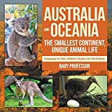 Australia and Oceania : The Smallest Continent, Unique Animal Life - Geography for Kids | Children's Explore the World Books