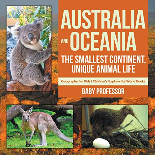 Compare Textbook Prices for Australia and Oceania : The Smallest Continent, Unique Animal Life - Geography for Kids | Children's Explore the World Books  ISBN 9781541938304 by Professor, Baby