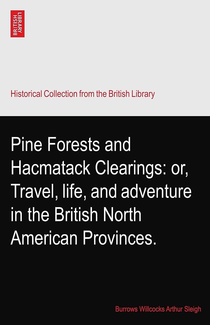 ミリメートル雑種主Pine Forests and Hacmatack Clearings: or, Travel, life, and adventure in the British North American Provinces.