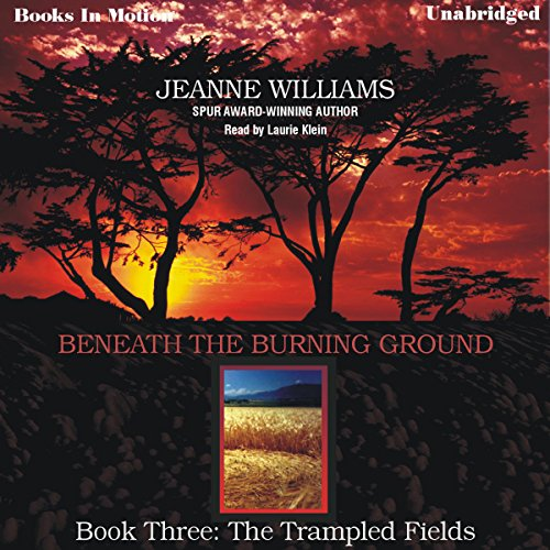 The Trampled Fields     Beneath the Burning Ground, Book 3              By:                                                                                                                                 Jeanne Williams                               Narrated by:                                                                                                                                 Laurie Klein                      Length: 7 hrs and 18 mins     1 rating     Overall 3.0