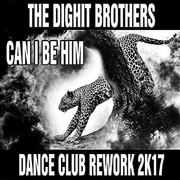 Can I Be Him (Dance Club Rework 2K17)