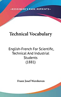 Technical Vocabulary: English-French For Scientific, Technical And Industrial Students (1881)