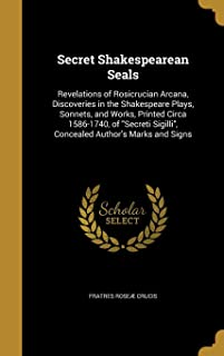 Secret Shakespearean Seals: Revelations of Rosicrucian Arcana, Discoveries in the Shakespeare Plays, Sonnets, and Works, P...