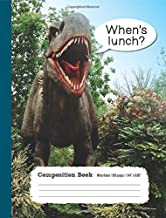When's Lunch Composition Book Wide Ruled 100 pages (7.44 x 9.69): Funny Kids Dinosaur Notebook Journal for Elementary and Middle School Student with Lined Sheets