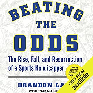 Beating the Odds     The Rise, Fall, and Resurrection of a Sports Handicapper              By:                                                                                                                                 Brandon Lang,                                                                                        Stanley Cohen                               Narrated by:                                                                                                                                 Charles Carroll                      Length: 6 hrs and 39 mins     23 ratings     Overall 3.9