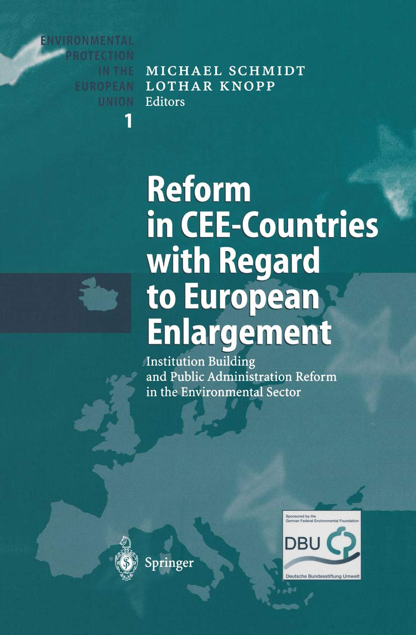 Reform in CEE-Countries with Regard to European Enlargement: Institution Building and Public Administration Reform in the Environmental Sector (Environmental Protection in the European Union Book 1)