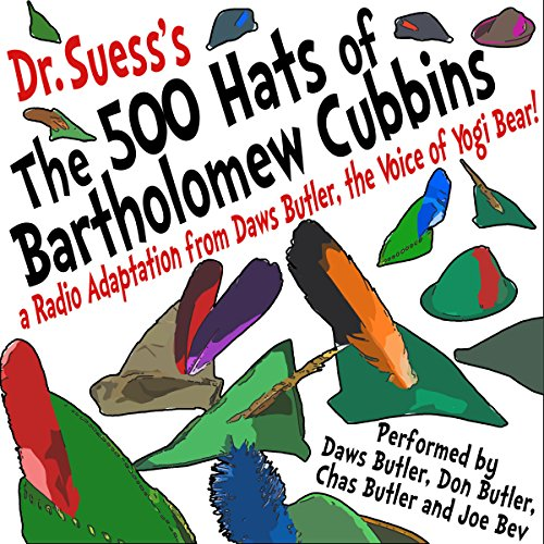 The 500 Hats of Bartholomew Cubbins     A Radio Adaptation from the Voice of Yogi Bear!              By:                                                                                                                                 Dr. Seuss,                                                                                        Daws Butler - adaptation                               Narrated by:                                                                                                                                 Don Butler,                                                                                        Chas Butler                      Length: 29 mins     2 ratings     Overall 5.0