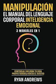 Manipulación | El Manual Del Lenguaje Corporal | Inteligencia Emocional : 3 Manuales en 1: Controla e mejora tu vida proye...