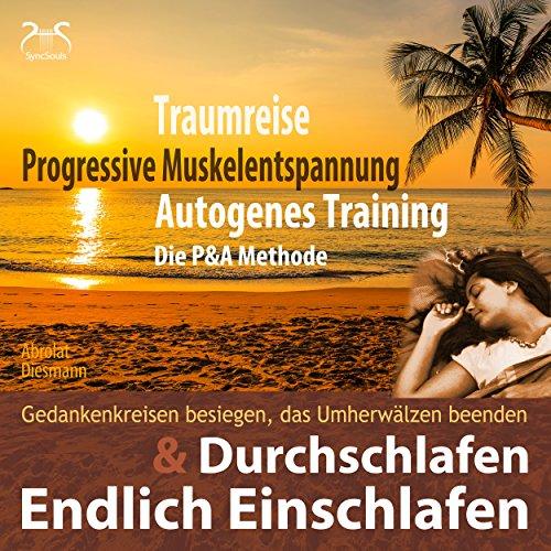 Endlich Einschlafen & Durchschlafen: Traumreise, Progressive Muskelentspannung & Autogenes Training (P&A Methode)