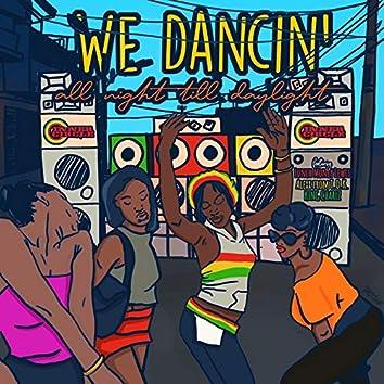 WE DANCIN' all night till daylight