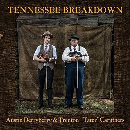 "Austin Derryberry  & Trenton ""Tater"" Caruthers"