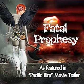 """Fatal Prophesy (As Featured in """"Pacific Rim"""" Film Trailer) - Single"""