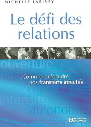 LE DEFI DES RELATIONS COMMENT RESOUDRE NOS TRANSFERTS AFFECTIFS