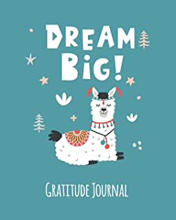 Gratitude Journal: Dream Big. Llama Gratitude Journal For Kids. Write In 5 Good Things A Day For Greater Happiness 365 Days A Year (Custom Diary)