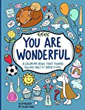 YOU ARE WONDERFUL: A COLORING BOOK THAT THINKS YOU ARE PRETTY DARN COOL