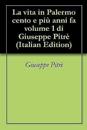 La vita in Palermo cento e più anni fa volume 1 di Giuseppe Pitrè