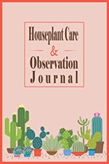 Houseplant care and observation journal: House plant planner and diary Log Book for your indoor gardening hobby, journal n...