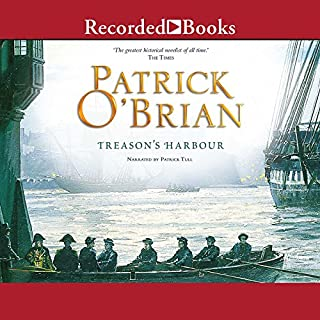 Treason's Harbour     Aubrey/Maturin Series, Book 9              By:                                                                                                                                 Patrick O'Brian                               Narrated by:                                                                                                                                 Patrick Tull                      Length: 12 hrs and 52 mins     1,067 ratings     Overall 4.7