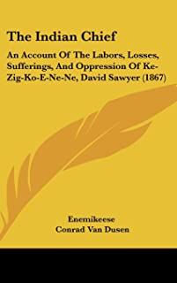 The Indian Chief: An Account of the Labors, Losses, Sufferings, and Oppression of Ke-Zig-Ko-E-Ne-Ne, David Sawyer (1867)