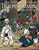 Les troupes de marine - Les batisseurs d'empire, 1871-1931
